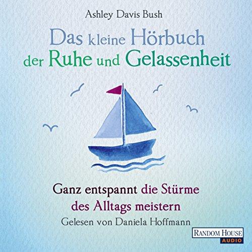 Das kleine Hör-Buch der Ruhe und Gelassenheit: Ganz entspannt die Stürme des Alltags meistern (Random House Bücher)