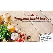 Langsam kocht besser: Grundkochbuch für Slowcooker, Crockpot und Schongarer