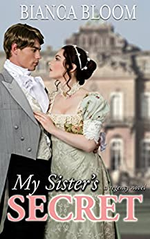 My Sister's Secret: A Hot and Historical Regency Romance (Free and Fetching Ladies Book 1) (English Edition) par [Bloom, Bianca]