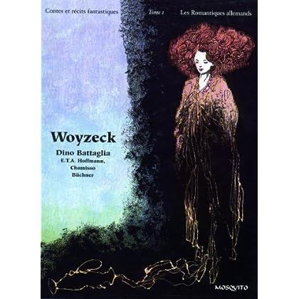 Contes et récits fantastiques, Tome 1 : Les Romantiques allemands : Woyzeck, Olimpia, La maison déserte, Peter Schlemihl