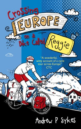 Crossing Europe on a Bike Called Reggie (English Edition) por Andrew P. Sykes