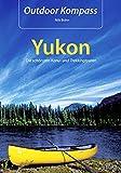 Outdoor Kompass Yukon: Die schönsten Kanu- und Trekkingtouren