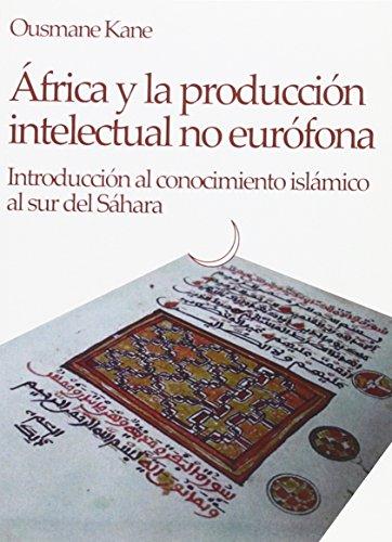África y la producción intelectual no eurófona : introducción al conocimiento islámico al sur del Sáhara