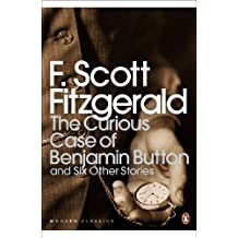 The Curious Case of Benjamin Button: And Six Other Stories