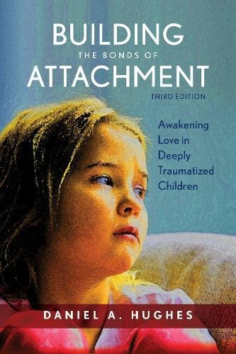 building-the-bonds-of-attachment-awakening-love-in-deeply-traumatized-children