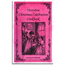 Victorian Christmas Celebration Cookbook by Patricia B. Mitchell (1991-08-02)