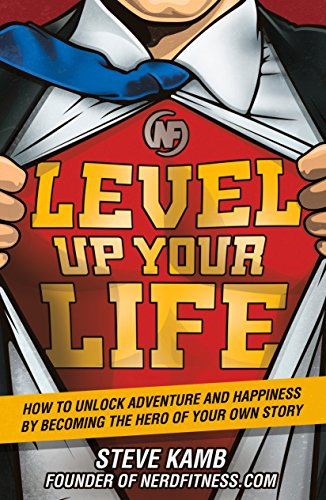 Level Up Your Life How To Unlock Adventure And Happiness By