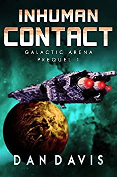Inhuman Contact: 1st Prequel to Orb Station Zero (Galactic Arena Prequel Series) by [Davis, Dan]