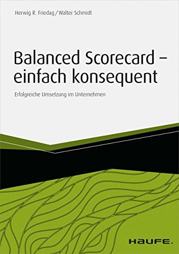Balanced Scorecard - einfach konsequent: Erfolgreiche Umsetzung im Unternehmen (Haufe Fachbuch 10101)