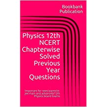 Physics 12th NCERT Chapterwise Solved Previous Year Questions: Important for neet/aipmt/iit-jee main and advanced/12th Physics board Exams