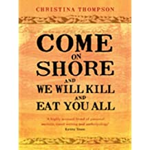 Come on Shore and We Will Kill and Eat You All (English Edition)