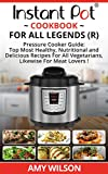Instant Pot Cookbook For All Legends: Pressure Cooker Guide: 2 books in 1, Top Most Healthy, Nutritional and Delicious Recipes For Vegetarians, Likewise ... lunch, dessert, dinner, snacks, SERIES 4