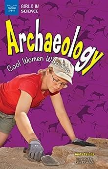 Archaeology: Cool Women Who Dig (girls In Science) por Anita Yasuda epub