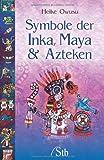 Symbole der Inka, Maya & Azteken - Heike Owusu