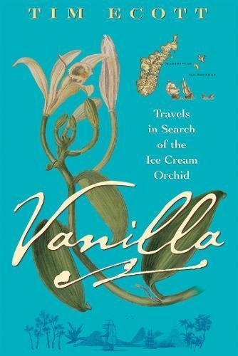 Vanilla: Travels in Search of the Ice Cream Orchid (The Ultimate Ice Cream Book)