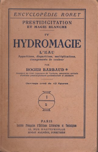 Prestidigitation et magie blanche. IV. Hydromagie... par Roger Barbaud
