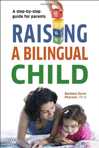 Raising a Bilingual Child: A Step-By-Step Guide for Parents (Living Language Series)