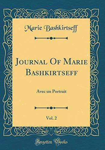 Journal of Marie Bashkirtseff, Vol. 2: Avec Un Portrait (Classic Reprint) par Marie Bashkirtseff