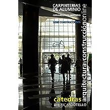 Carpinterías de aluminio. Cerramiento de aberturas (Cátedras Arquitectura y Construcción online. Serie Construcciones nº 21)