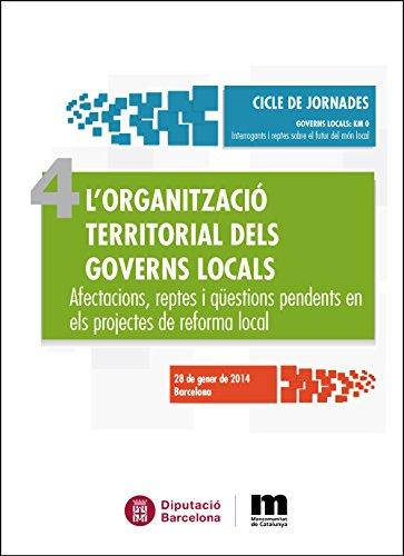 L' organització territorial dels governs locals : Afectacions, reptes i qüestions pendents en els projectes de reforma local