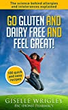 Go Gluten and Dairy Free and Feel Great!: 100 quick and easy recipes plus the science explained: causes of allergies and intolerances,diagnosis and treatment options.