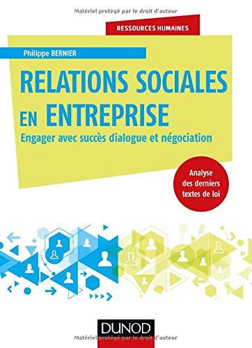 Relations sociales en entreprise - Engager avec succès dialogue et négociation par Philippe Bernier