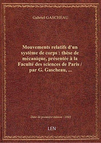 Mouvements relatifs d'un système de corps : thèse de mécanique, présentée à la Faculté des sciences