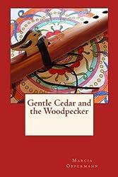 Gentle Cedar and the Woodpecker by Marcia Oppermann (2015-10-04)