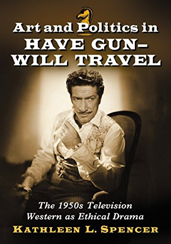 art-and-politics-in-have-gun-will-travel-the-1950s-television-western-as-ethical-drama-by-kathleen-l-spencer-30-nov-2014-paperback