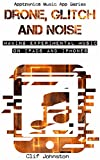 Drone, Glitch and Noise: Making Experimental Music on iPads and iPhones (Apptronica Music App Series Book 1) (English Edition)