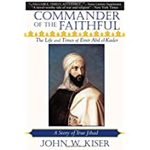 Commander of the Faithful: The Life and Times of Emir Abd el-Kader by John W. Kiser (2010-09-28)