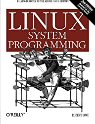 Linux System Programming: Talking Directly to the Kernel and C Library by Robert Love (2013-06-08)