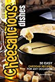 Cheesalicious Dishes: 30 Easy Cheddar Recipes for Any Occasion