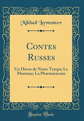 Contes Russes: Un Héros de Notre Temps; Le Manteau; La Pharmacienne (Classic Reprint) par Mikhail Lermontov