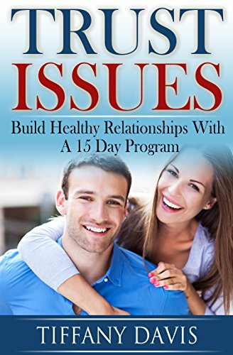 Trust Issues: Build Trust With A 15 Day Program (Love