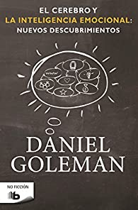 El cerebro y la inteligencia emocional: Nuevos descubrimientos par Daniel Goleman