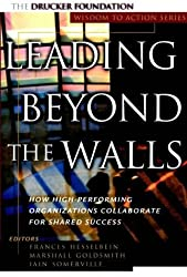 Leading Beyond the Walls: How High-Performing Organizations Collaborate for Shared Success: How High-Performing Organizations Collaborate for Shared ... to Leader Institute/PF Drucker Foundation) by Frances Hesselbein (2001-01-05)