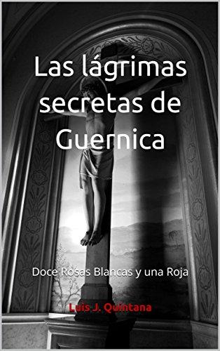 Las lágrimas secretas de Guernica: Doce Rosas Blancas y una Roja