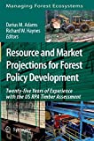 Resource and Market Projections for Forest Policy Development: Twenty-five Years of Experience with the US RPA Timber Assessment (Managing Forest Ecosystems)