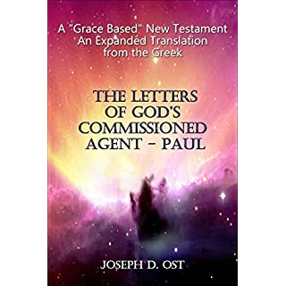 A Grace Based New Testament An Expanded Translation from the Greek The Letters of God's Commissioned Agent - Paul (English Edition)