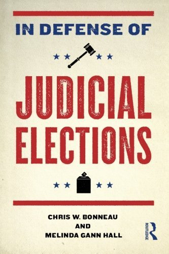 In Defense of Judicial Elections (Controversies in Electoral Democracy and Representation) by Chris W. Bonneau (2009-06-03)