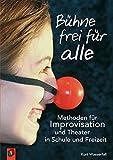 Bühne frei für alle: Methoden für Improvisation und Theater in Schule und Freizeit