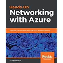 Hands-On Networking with Azure: Build large-scale, real-world apps using Azure networking solutions (English Edition)
