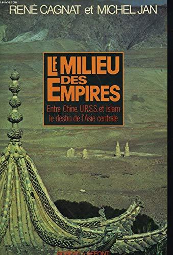 Le milieu des empires, ou, Destin de l'Asie centrale par René Cagnat