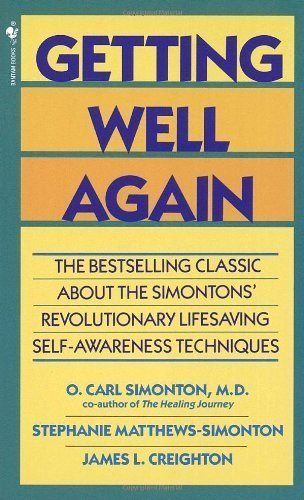 Getting Well Again: The Bestselling Classic about the Simontons' Revolutionary Lifesaving Self-Awareness Techniques by Simonton, O.Carl, Matthews Simonton, Stephanie, Creighton, J (1980) Mass Market Paperback