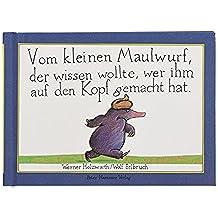 Vom kleinen Maulwurf, der wissen wollte, wer ihm auf den Kopf gemacht hat (Mini-Ausgabe) (Hors Catalogue)