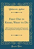 First Day in Khaki, What to Do: ABC Guide for Attested and Unattested; Recruiting Doubts and Queries Answered (Classic Reprint)