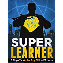 Super Learner: 5 Steps To Master Any Skill In 20 Hours (Simple Self Improvement Series) (English Edition)