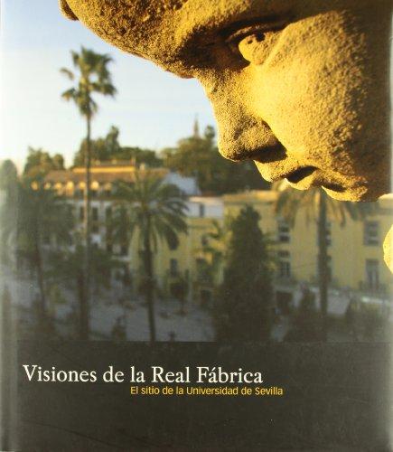 Visiones de la Real Fábrica : el sitio de la Universidad de Sevilla (Colección Textos Institucionales, Band 50) (Universidad De Sevilla)