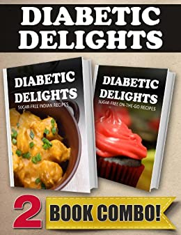 Sugar-Free Indian Recipes and Sugar-Free On-The-Go Recipes: 2 Book Combo (Diabetic Delights) (English Edition) par [Sparks, Ariel]